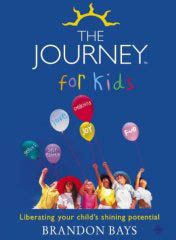 Brandon Bays : The Journey for Kids - Libarating Your Child's Shining Potential